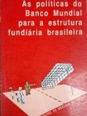 As políticas do banco mundial para a estrutura fundiaria brasileira